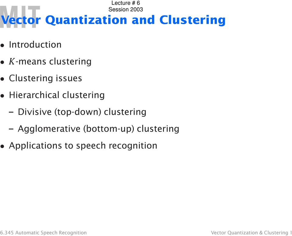clustering Agglomerative (bottom-up) clustering Applications to speech
