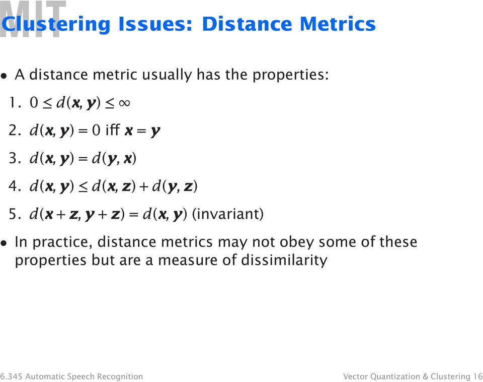 d(x + z, y + z) = d(x, y)(invariant) In practice, distance metrics may not obey some of these