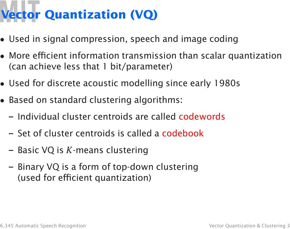 algorithms: Individual cluster centroids are called codewords Set of cluster centroids is called a codebook Basic VQ is K-means