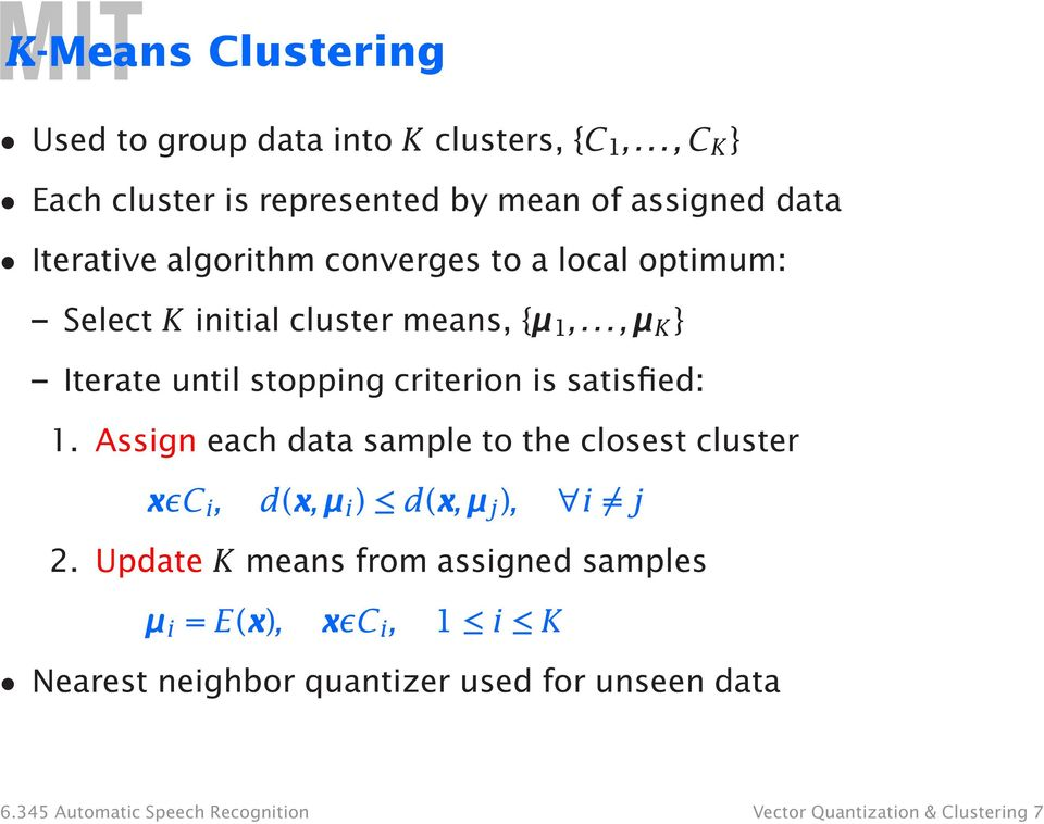 cluster means, {µ 1,...,µ K } Iterate until stopping criterion is satisfied: 1.