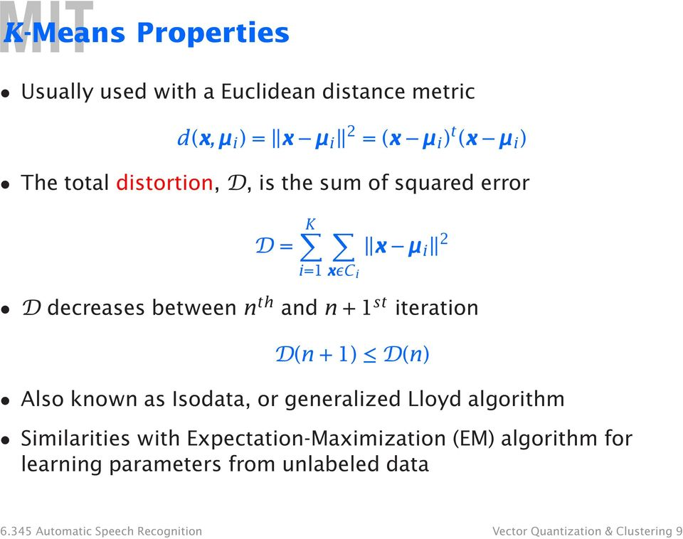 D(n +1) D(n) Also known as Isodata, or generalized Lloyd algorithm Similarities with Expectation-Maximization (EM)