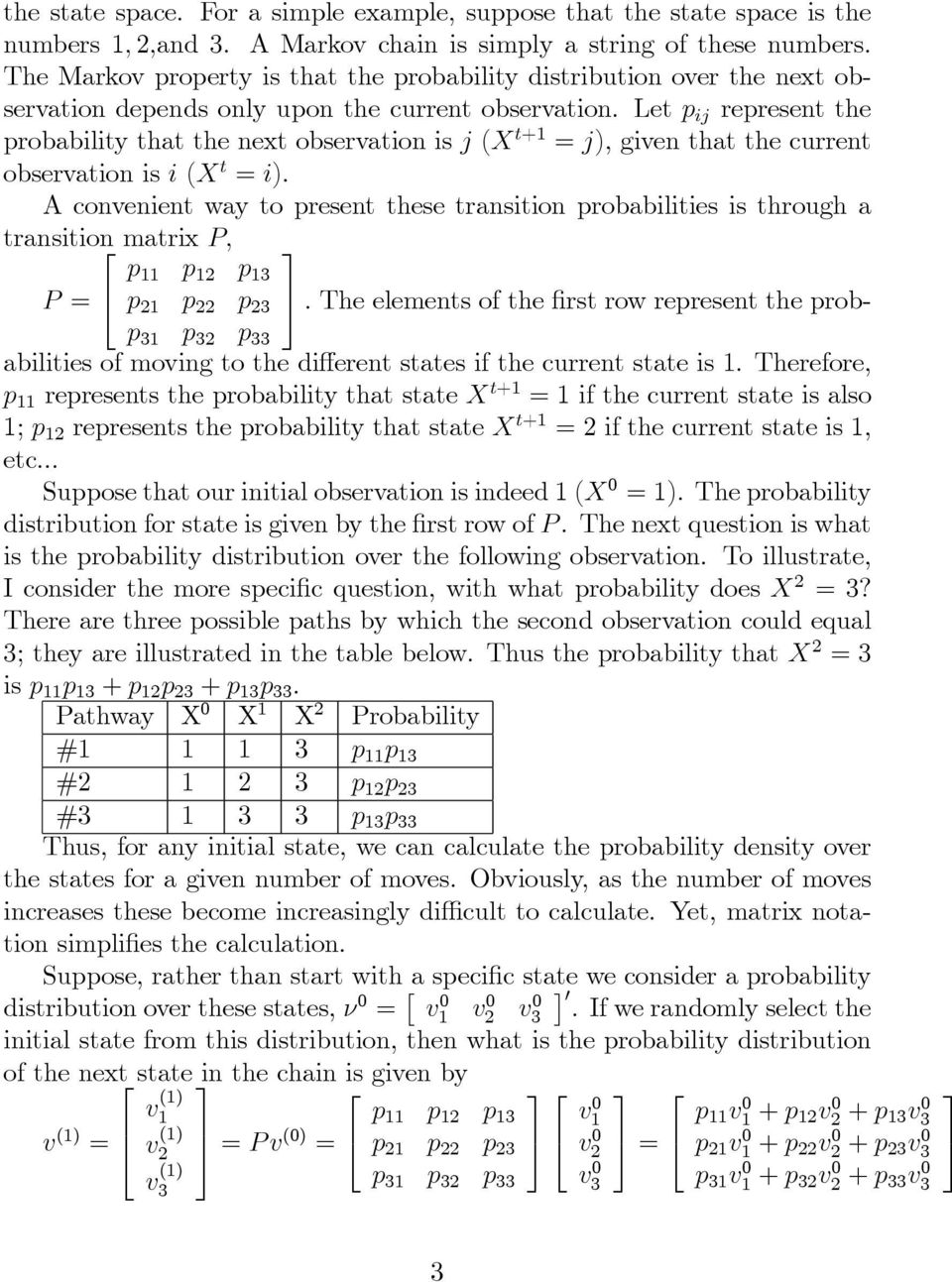 Let p ij represent the probability that the next observation is j (X t+1 = j), given that the current observation is i (X t = i).