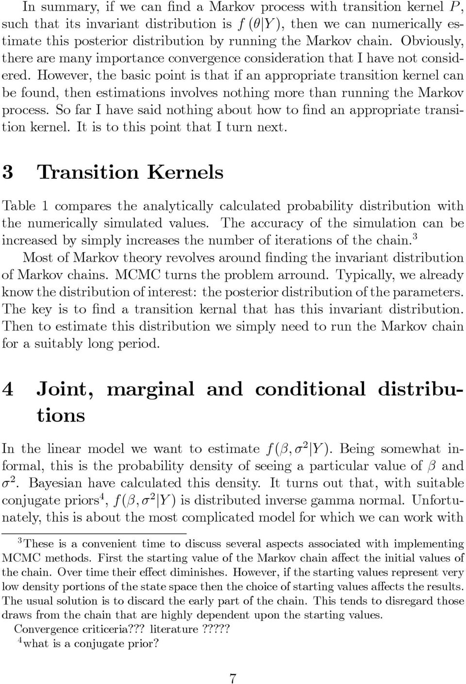 However, the basic point is that if an appropriate transition kernel can be found, then estimations involves nothing more than running the Markov process.