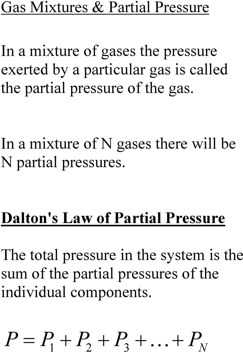 In a mixture of N gases there will be N partial pressures.