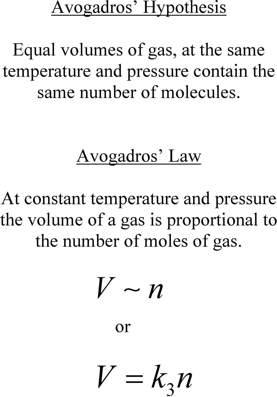 Avogadros Law At constant temperature and pressure the volume