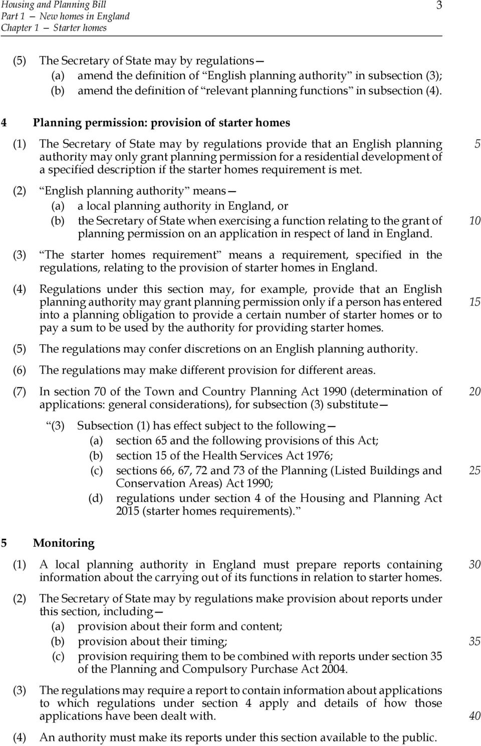 4 Planning permission: provision of starter homes (1) The Secretary of State may by regulations provide that an English planning authority may only grant planning permission for a residential