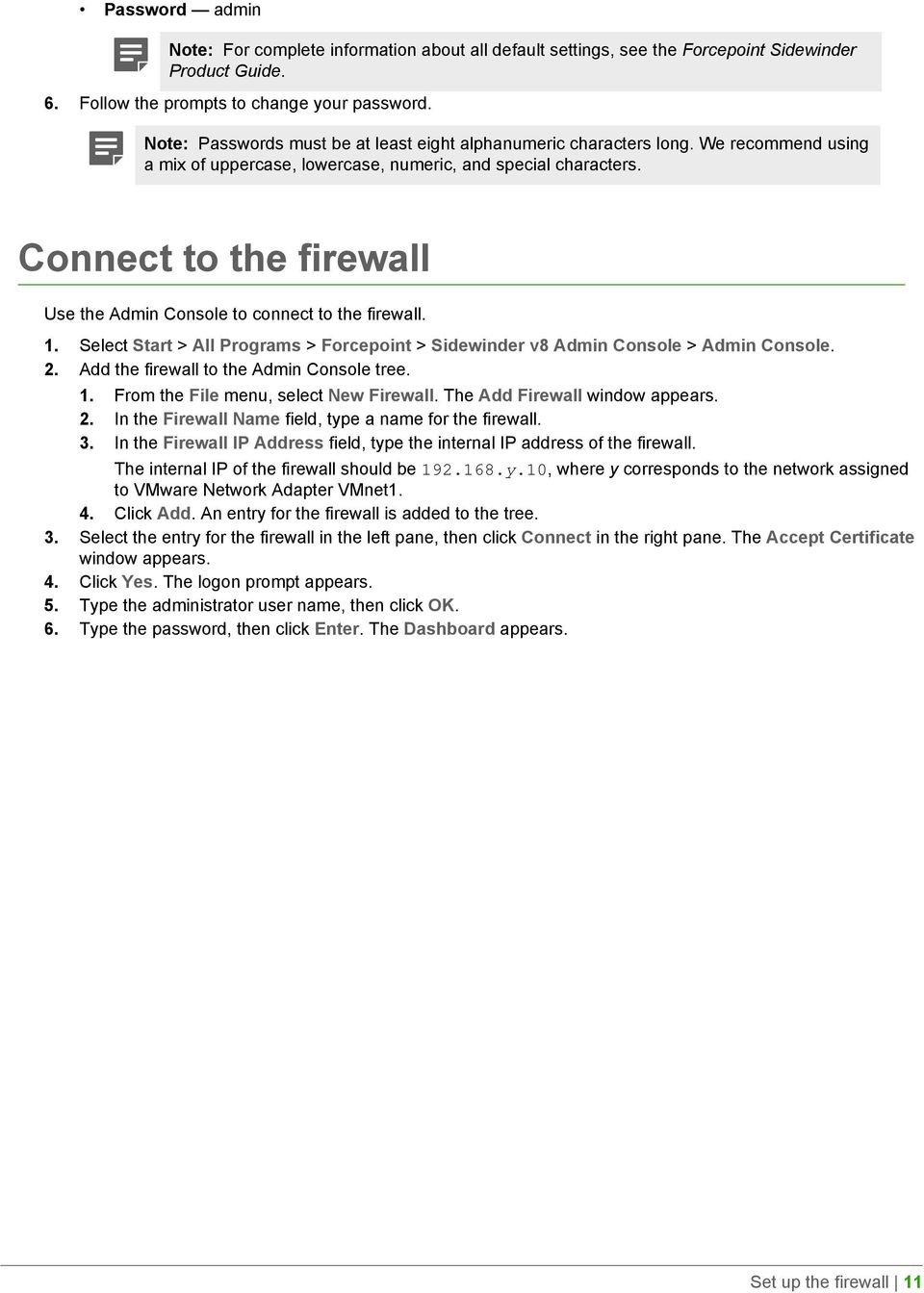Connect to the firewall Use the Admin Console to connect to the firewall. 1. Select Start > All Programs > Forcepoint > Sidewinder v8 Admin Console > Admin Console. 2.