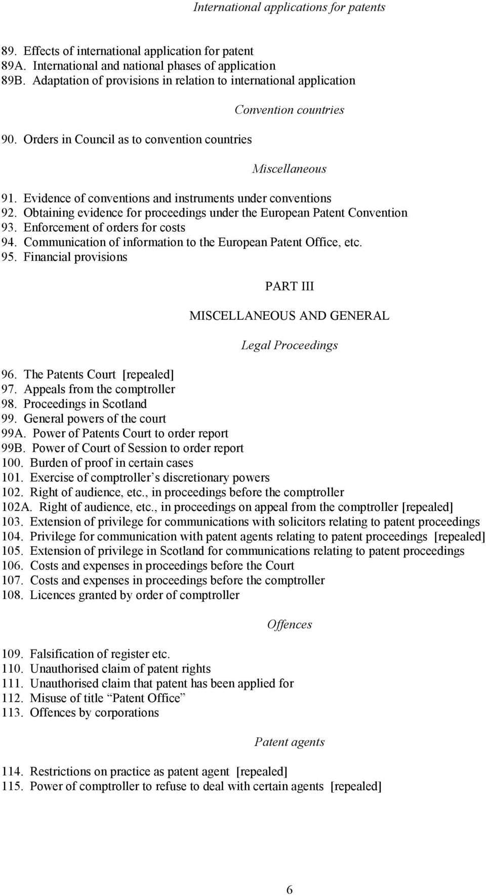 Evidence of conventions and instruments under conventions 92. Obtaining evidence for proceedings under the European Patent Convention 93. Enforcement of orders for costs 94.