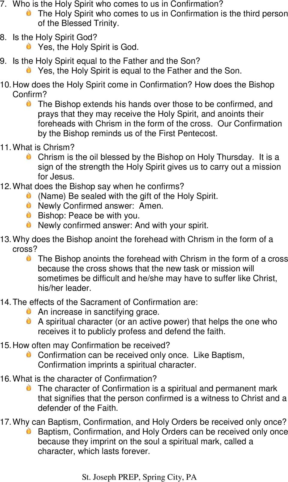 How does the Bishop Confirm? The Bishop extends his hands over those to be confirmed, and prays that they may receive the Holy Spirit, and anoints their foreheads with Chrism in the form of the cross.