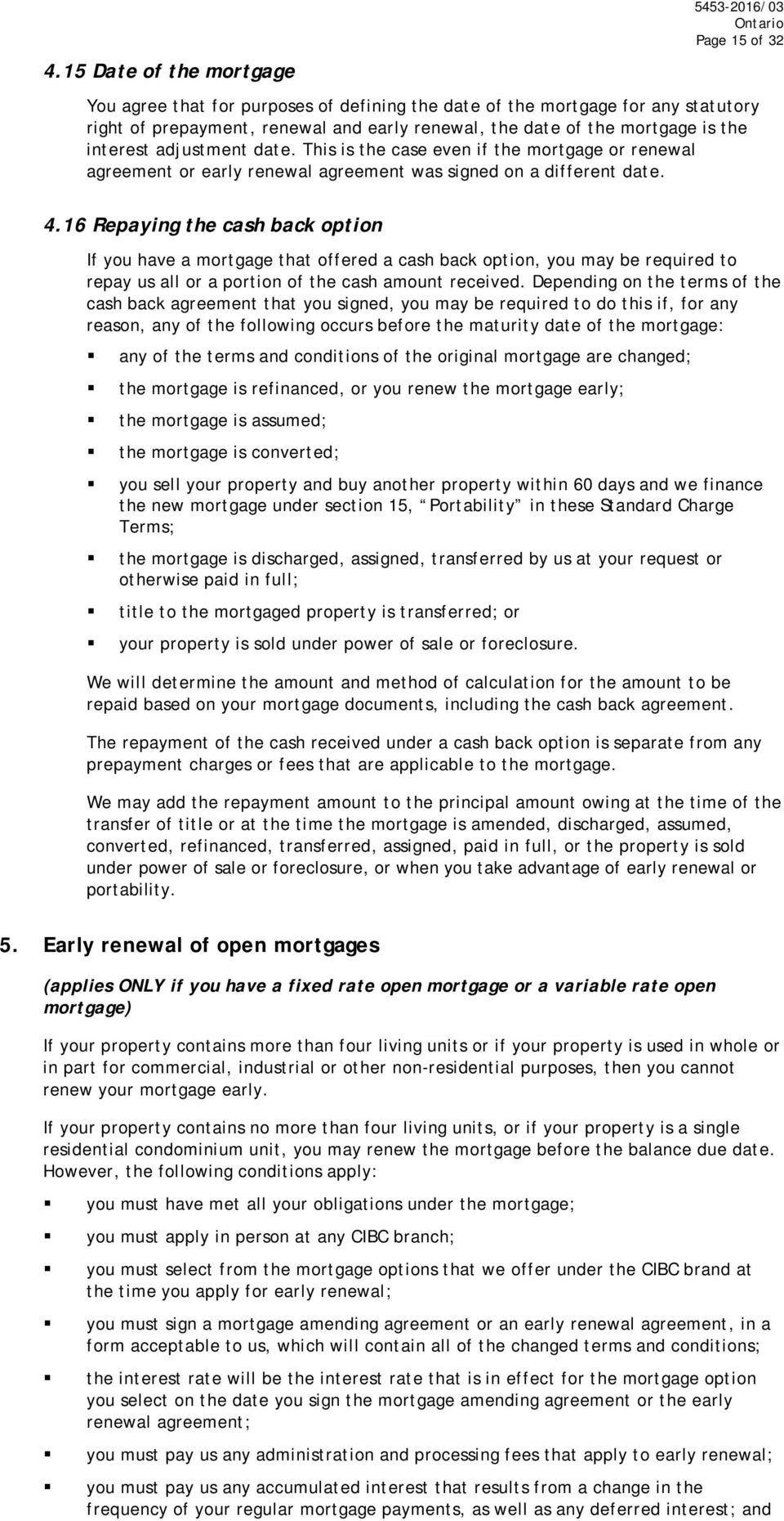 16 Repaying the cash back option If you have a mortgage that offered a cash back option, you may be required to repay us all or a portion of the cash amount received.