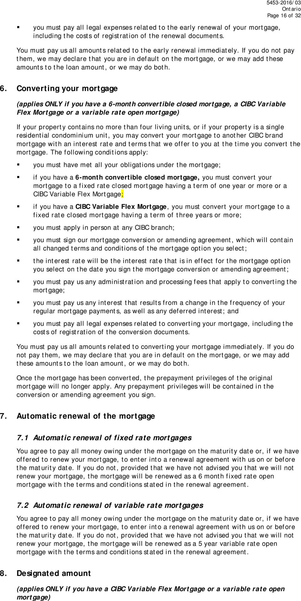 If you do not pay them, we may declare that you are in default on the mortgage, or we may add these amounts to the loan amount, or we may do both. 6.