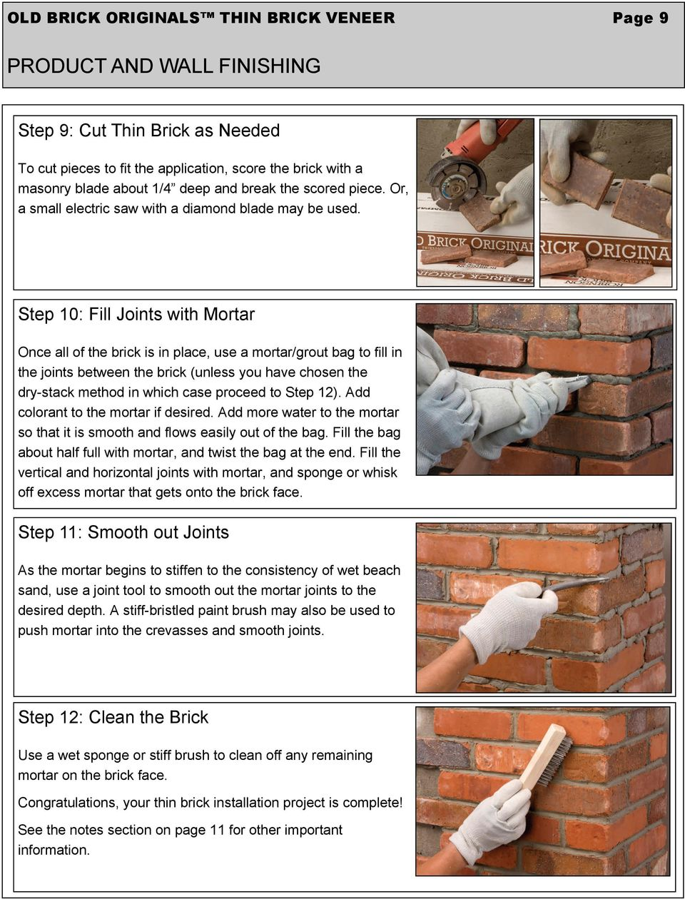 Step 10: Fill Joints with Mortar Once all of the brick is in place, use a mortar/grout bag to fill in the joints between the brick (unless you have chosen the dry-stack method in which case proceed