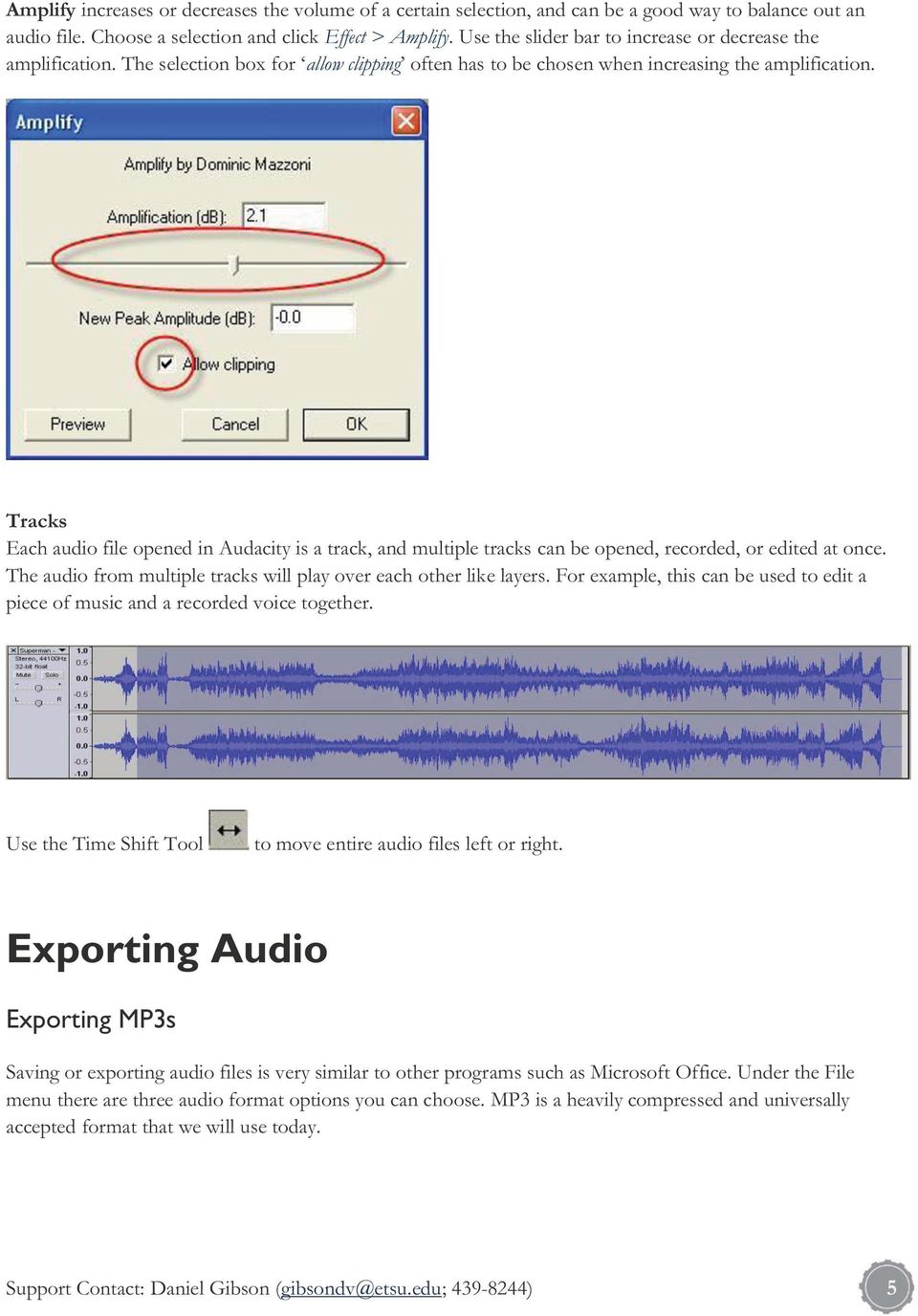 Tracks Each audio file opened in Audacity is a track, and multiple tracks can be opened, recorded, or edited at once. The audio from multiple tracks will play over each other like layers.