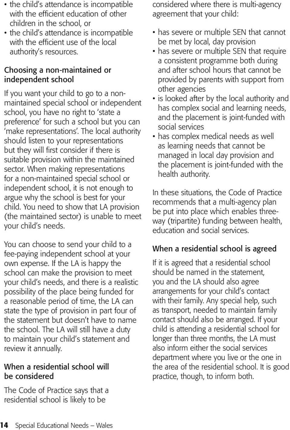 Choosing a non-maintained or independent school If you want your child to go to a nonmaintained special school or independent school, you have no right to state a preference for such a school but you