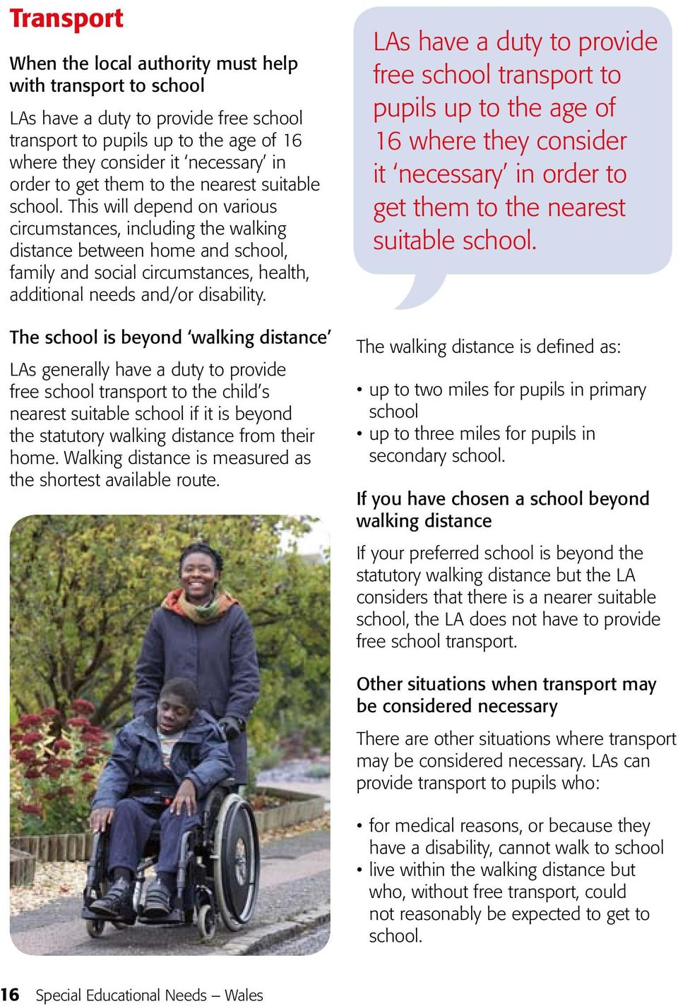This will depend on various circumstances, including the walking distance between home and school, family and social circumstances, health, additional needs and/or disability.