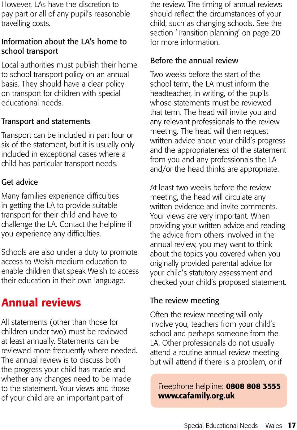 They should have a clear policy on transport for children with special educational needs.