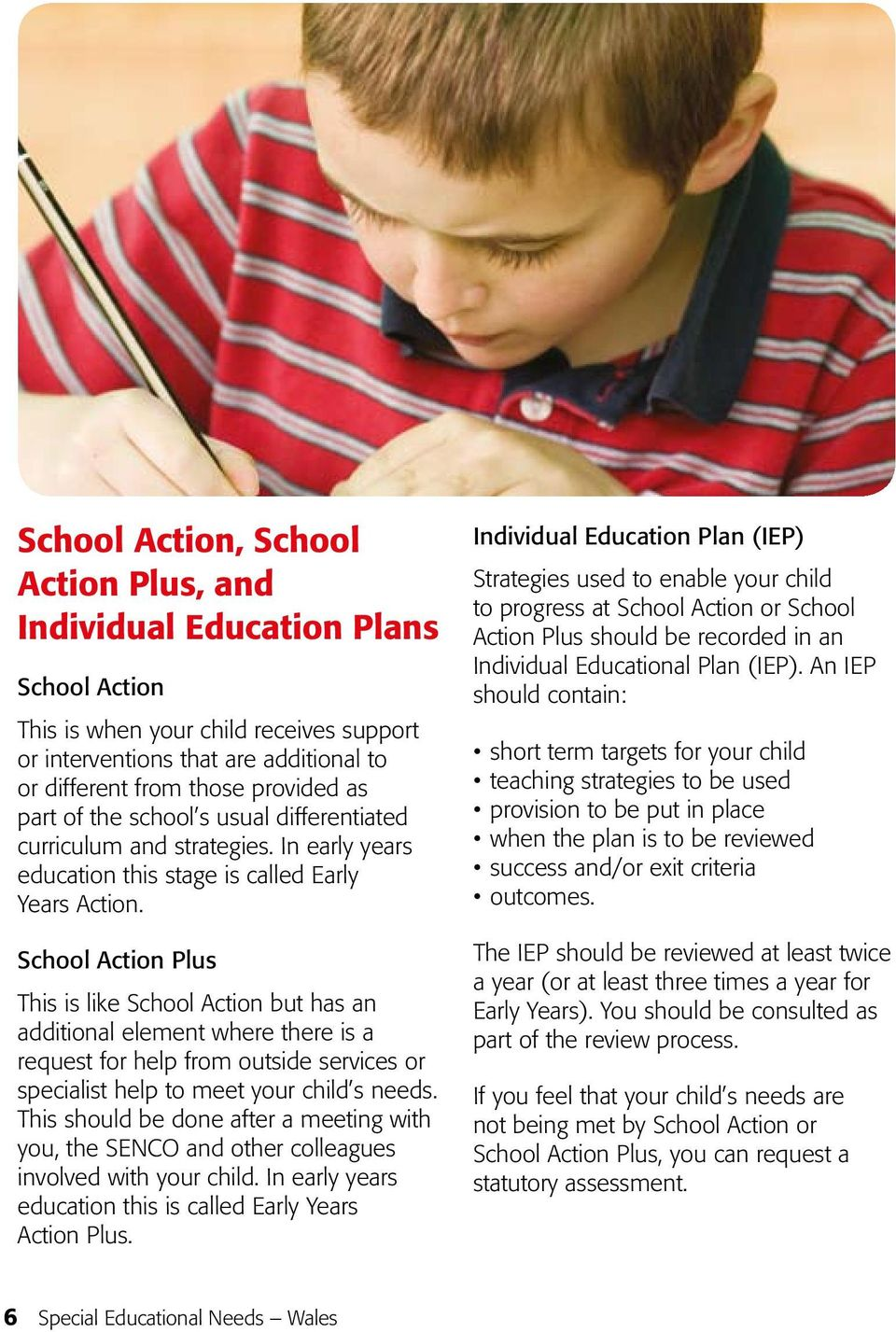 School Action Plus This is like School Action but has an additional element where there is a request for help from outside services or specialist help to meet your child s needs.