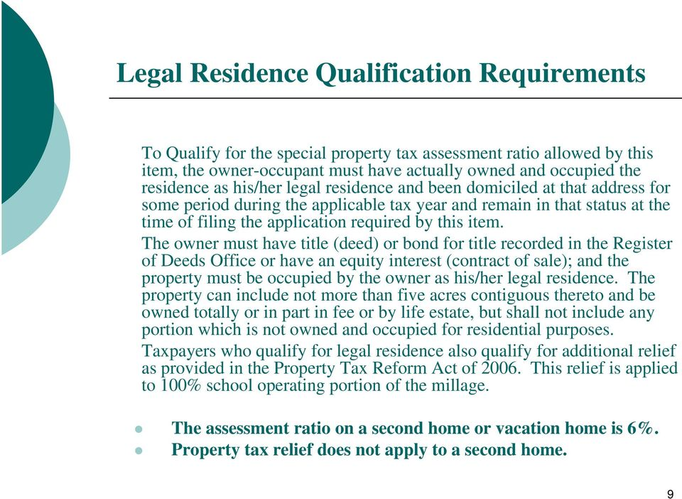 The owner must have title (deed) or bond for title recorded in the Register of Deeds Office or have an equity interest (contract of sale); and the property must be occupied by the owner as his/her