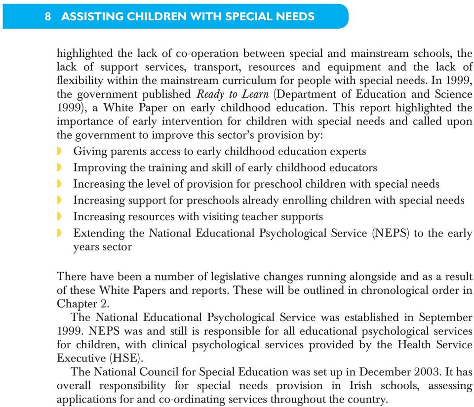 In 1999, the government published Ready to Learn (Department of Education and Science 1999), a White Paper on early childhood education.