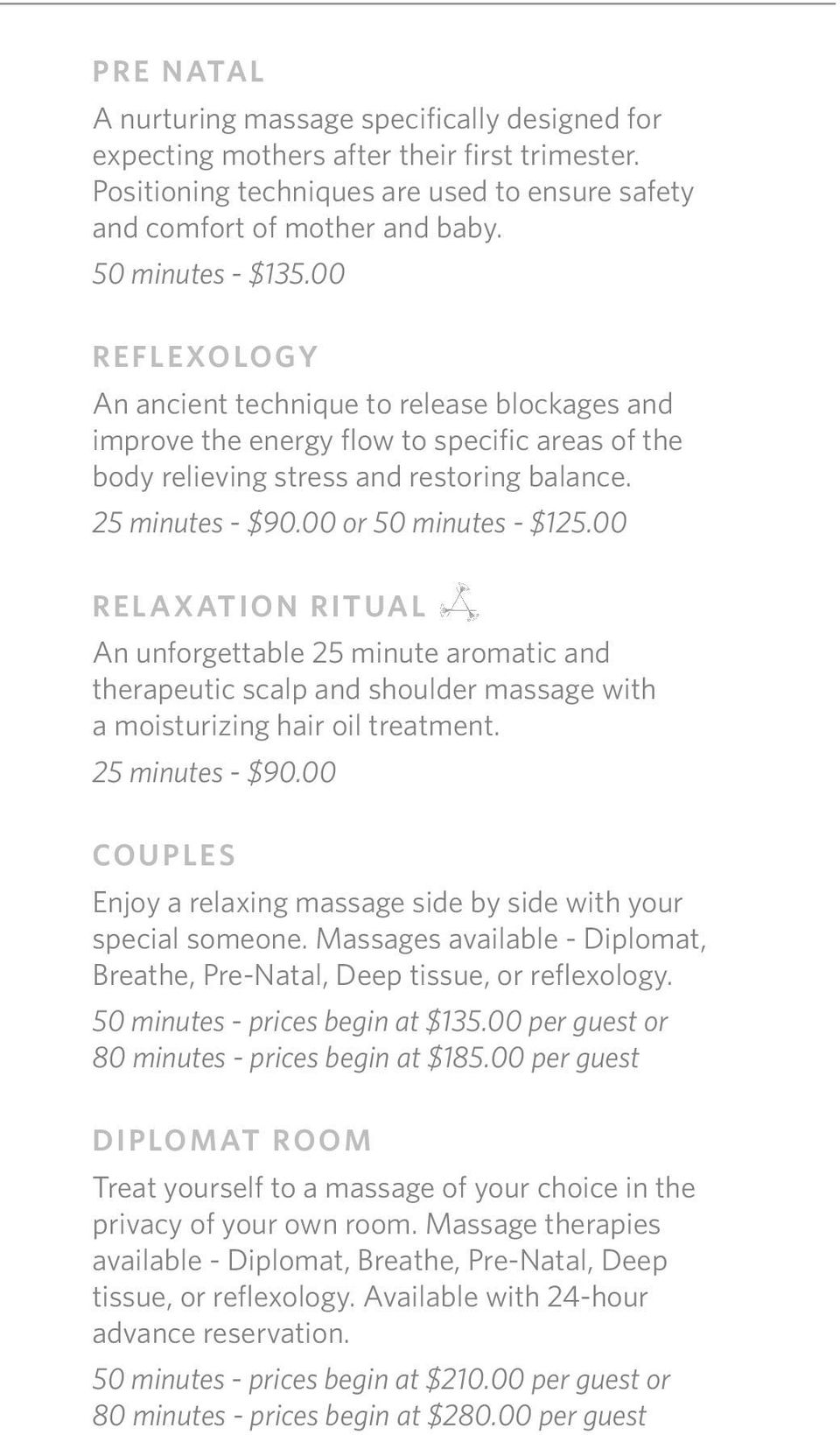 00 RELAXATION RITUAL An unforgettable 25 minute aromatic and therapeutic scalp and shoulder massage with a moisturizing hair oil treatment. 25 minutes - $90.