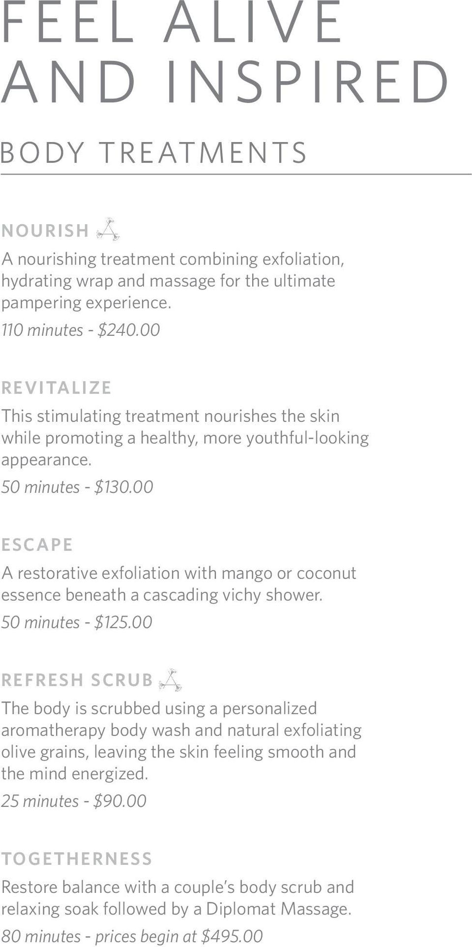00 ESCAPE A restorative exfoliation with mango or coconut essence beneath a cascading vichy shower. 50 minutes - $125.