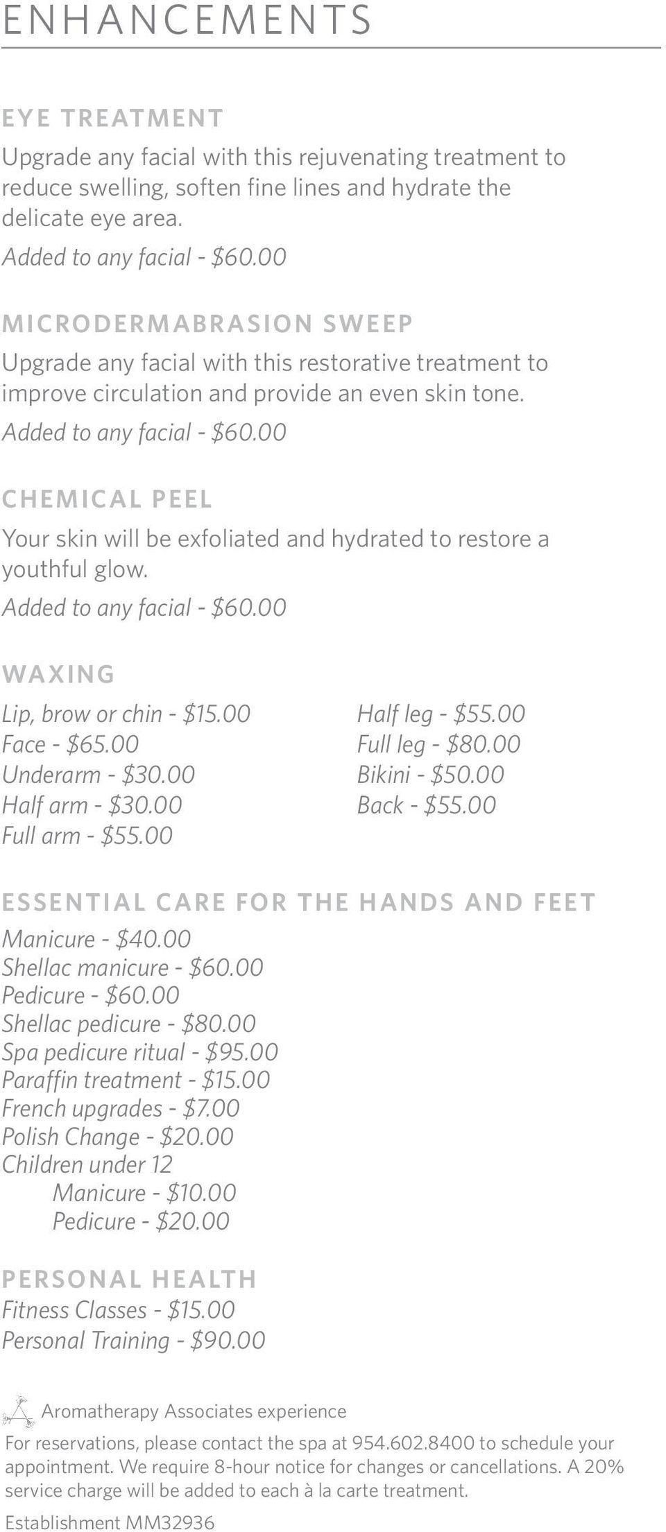 00 CHEMICAL PEEL Your skin will be exfoliated and hydrated to restore a youthful glow. Added to any facial - $60.00 WAXING Lip, brow or chin - $15.00 Half leg - $55.00 Face - $65.00 Full leg - $80.