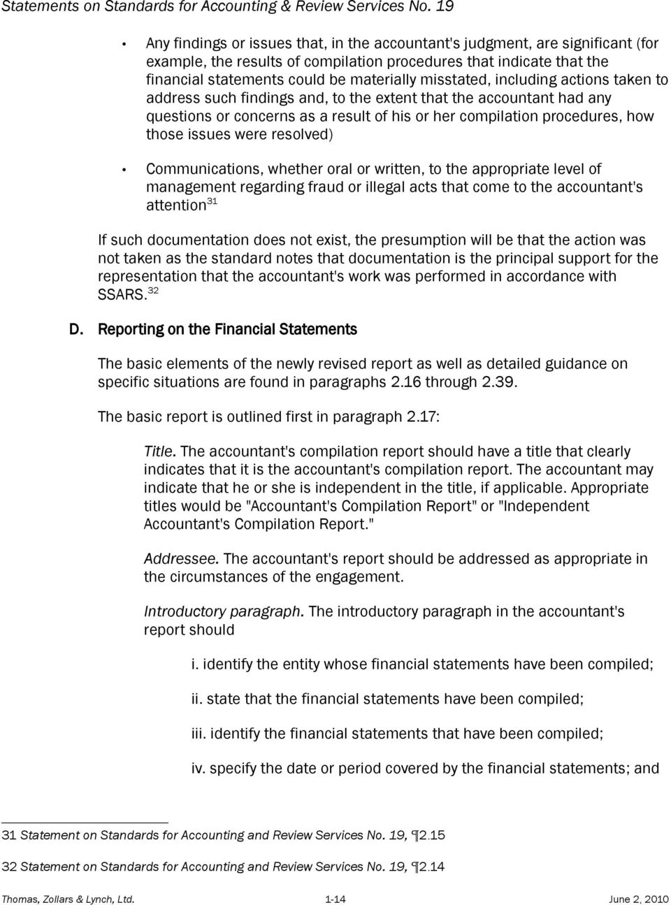 were resolved) Communications, whether oral or written, to the appropriate level of management regarding fraud or illegal acts that come to the accountant's attention 31 If such documentation does