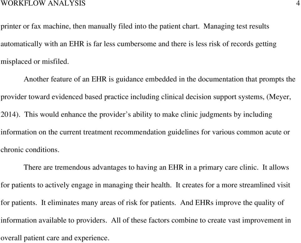 Another feature of an EHR is guidance embedded in the documentation that prompts the provider toward evidenced based practice including clinical decision support systems, (Meyer, 2014).
