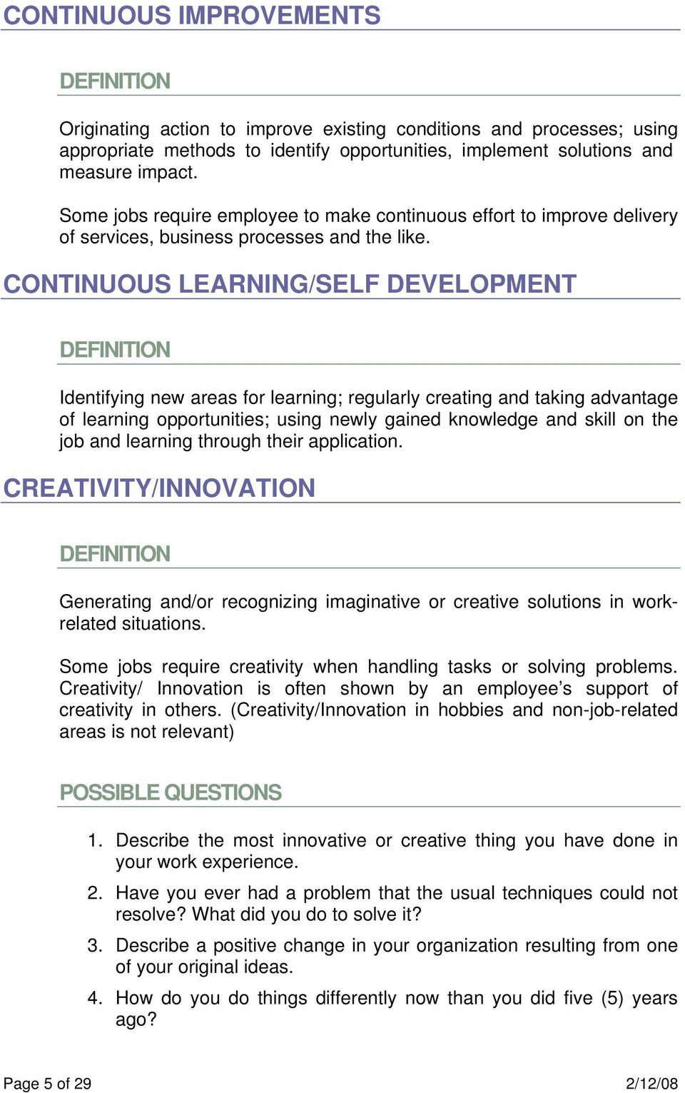 CONTINUOUS LEARNING/SELF DEVELOPMENT Identifying new areas for learning; regularly creating and taking advantage of learning opportunities; using newly gained knowledge and skill on the job and