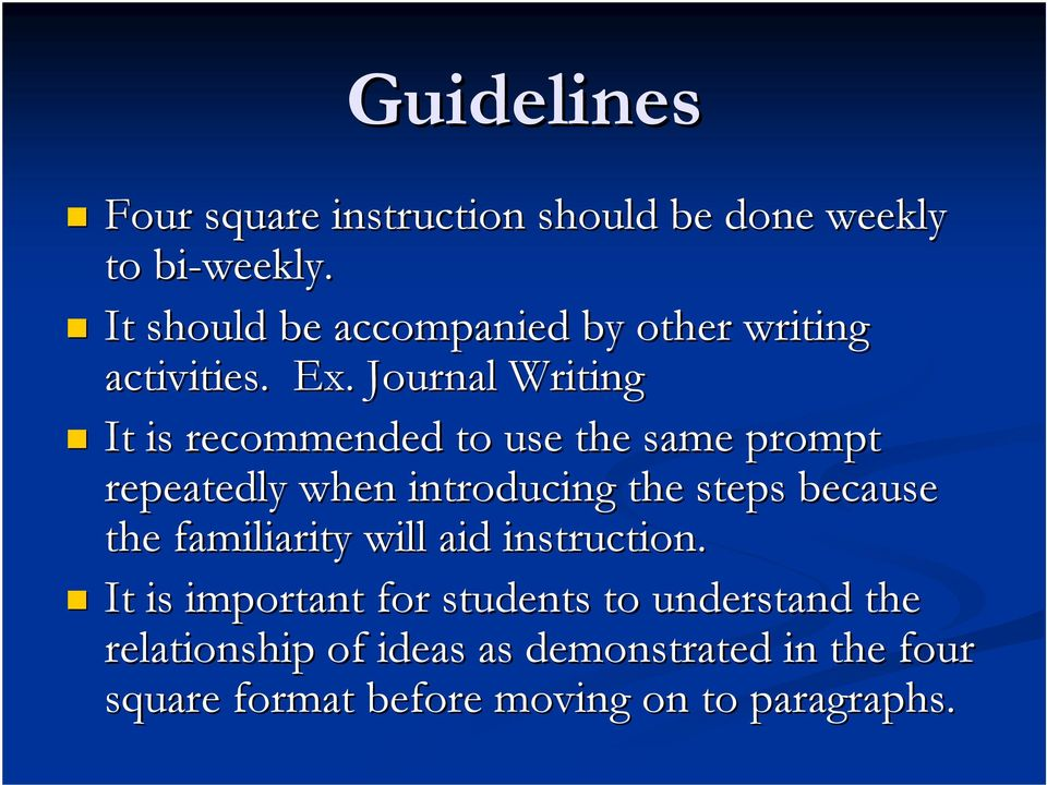 Journal Writing It is recommended to use the same prompt repeatedly when introducing the steps because