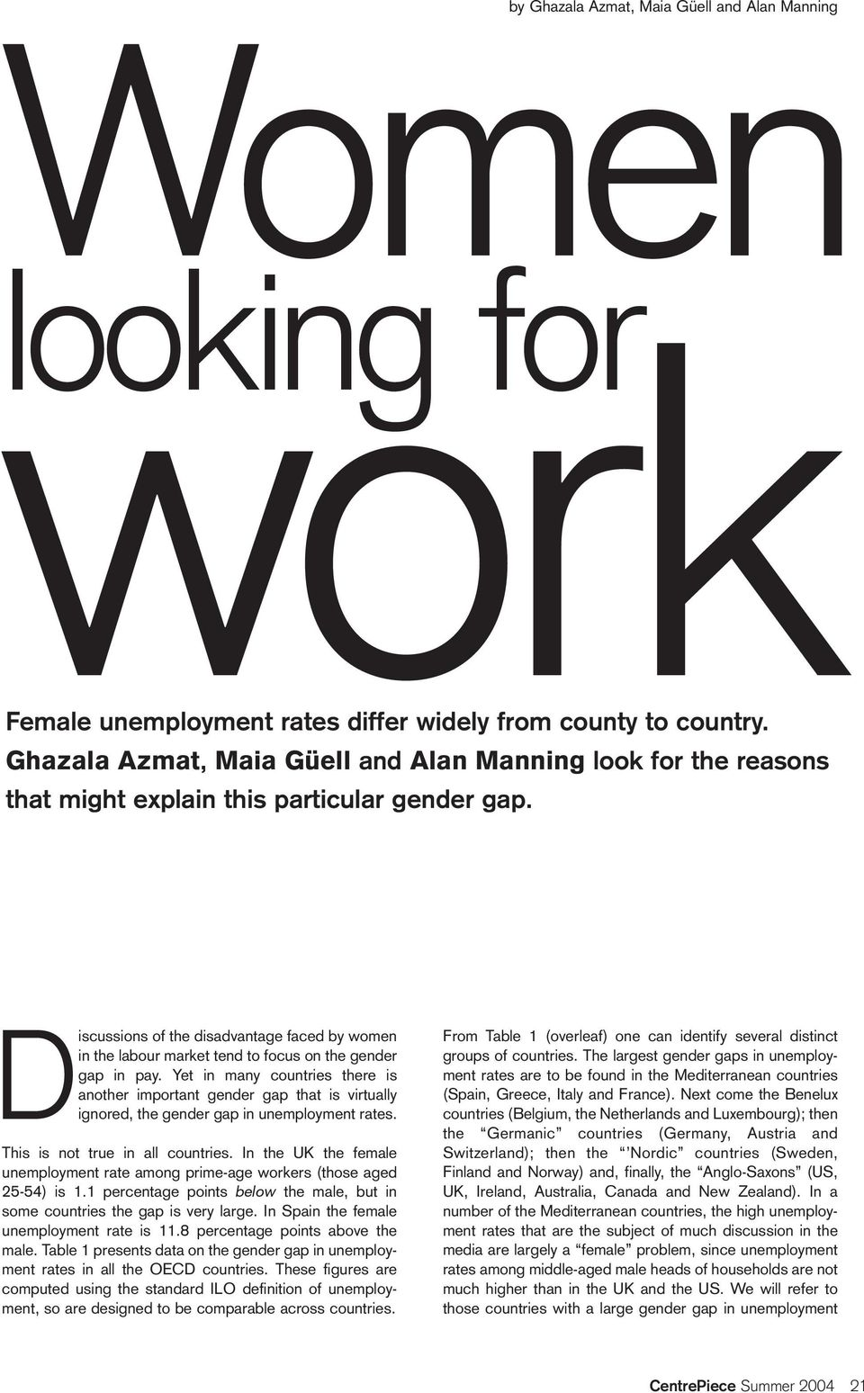 Discussions of the disadvantage faced by women in the labour market tend to focus on the gender gap in pay.
