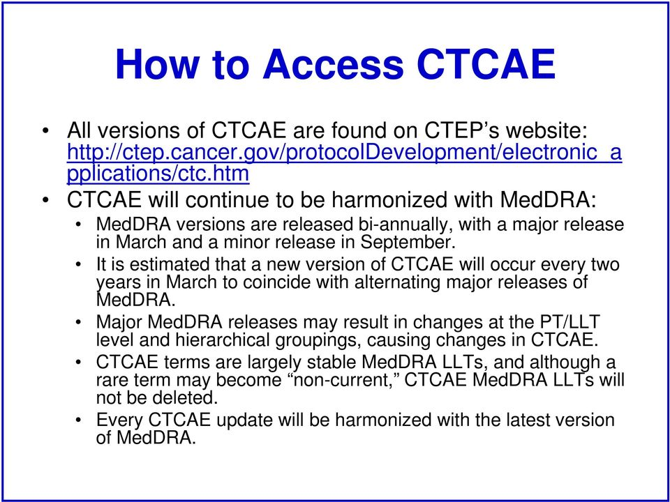 It is estimated that a new version of CTCAE will occur every two years in March to coincide with alternating major releases of MedDRA.