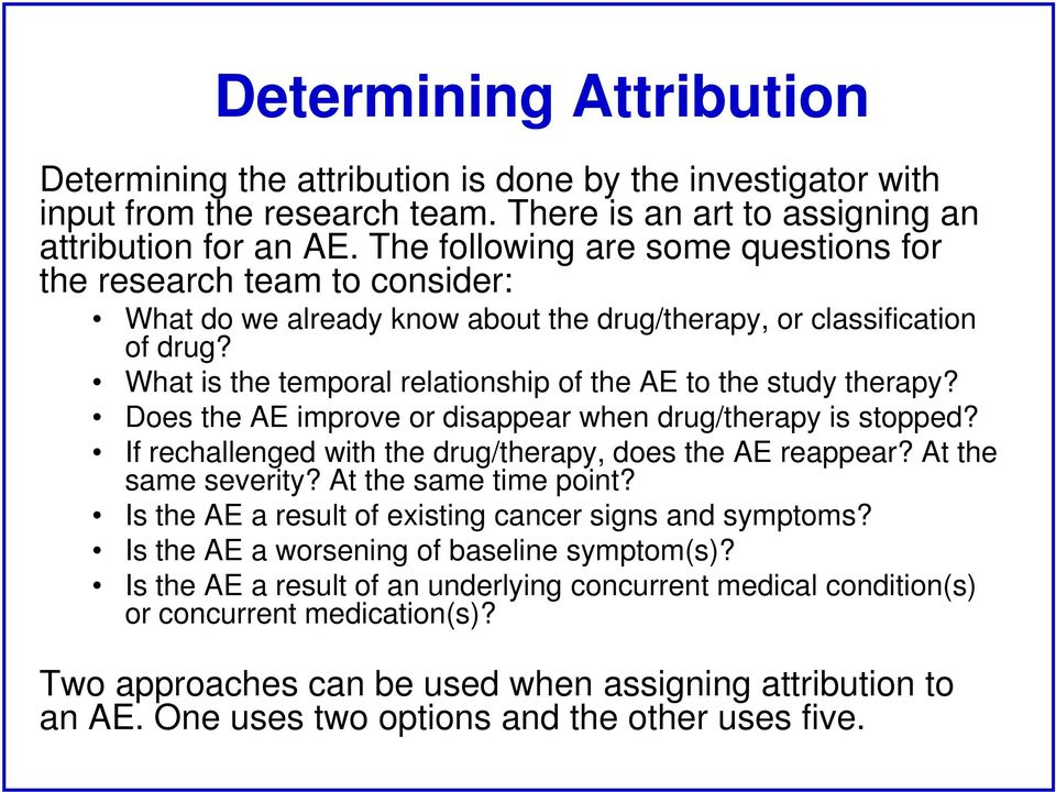 What is the temporal relationship of the AE to the study therapy? Does the AE improve or disappear when drug/therapy is stopped? If rechallenged with the drug/therapy, does the AE reappear?