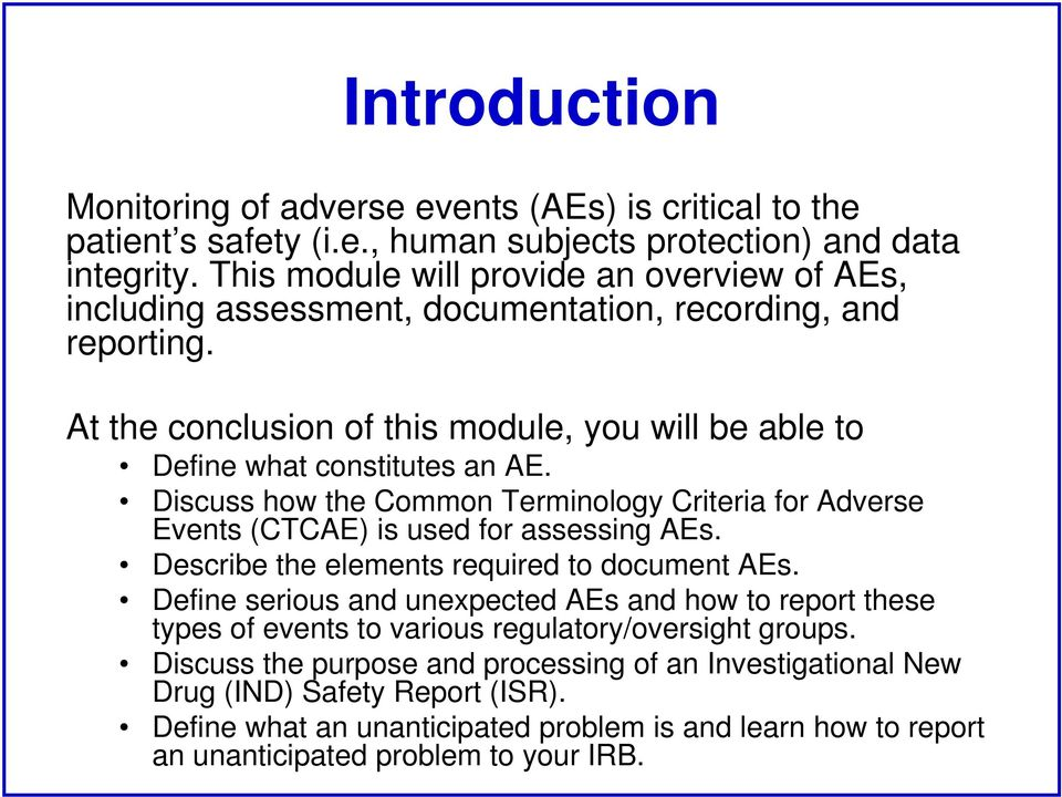 Discuss how the Common Terminology Criteria for Adverse Events (CTCAE) is used for assessing AEs. Describe the elements required to document AEs.