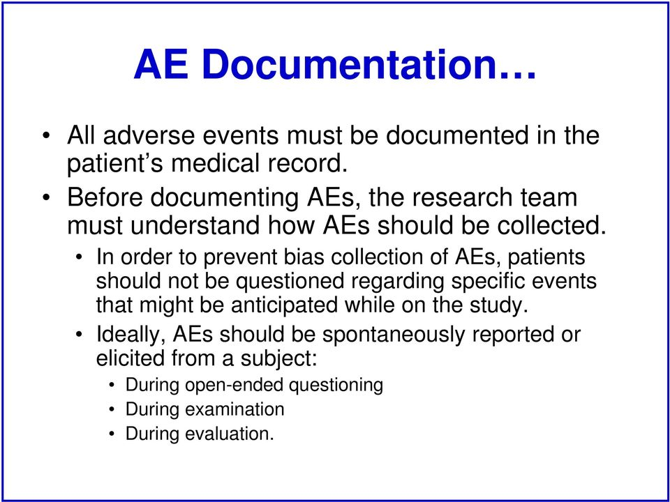 In order to prevent bias collection of AEs, patients should not be questioned regarding specific events that might