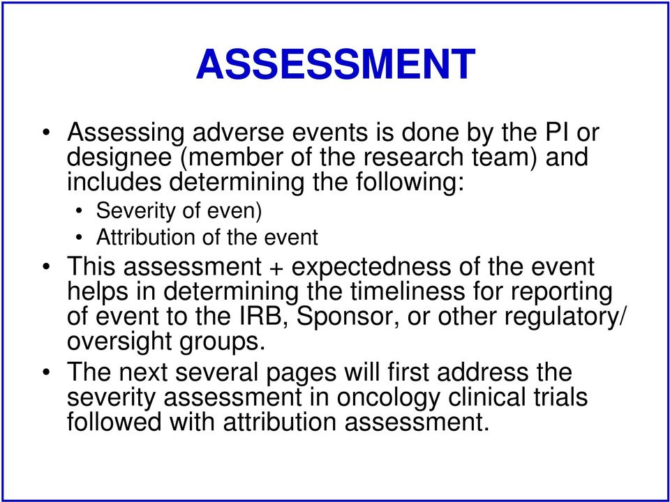 helps in determining the timeliness for reporting of event to the IRB, Sponsor, or other regulatory/ oversight groups.