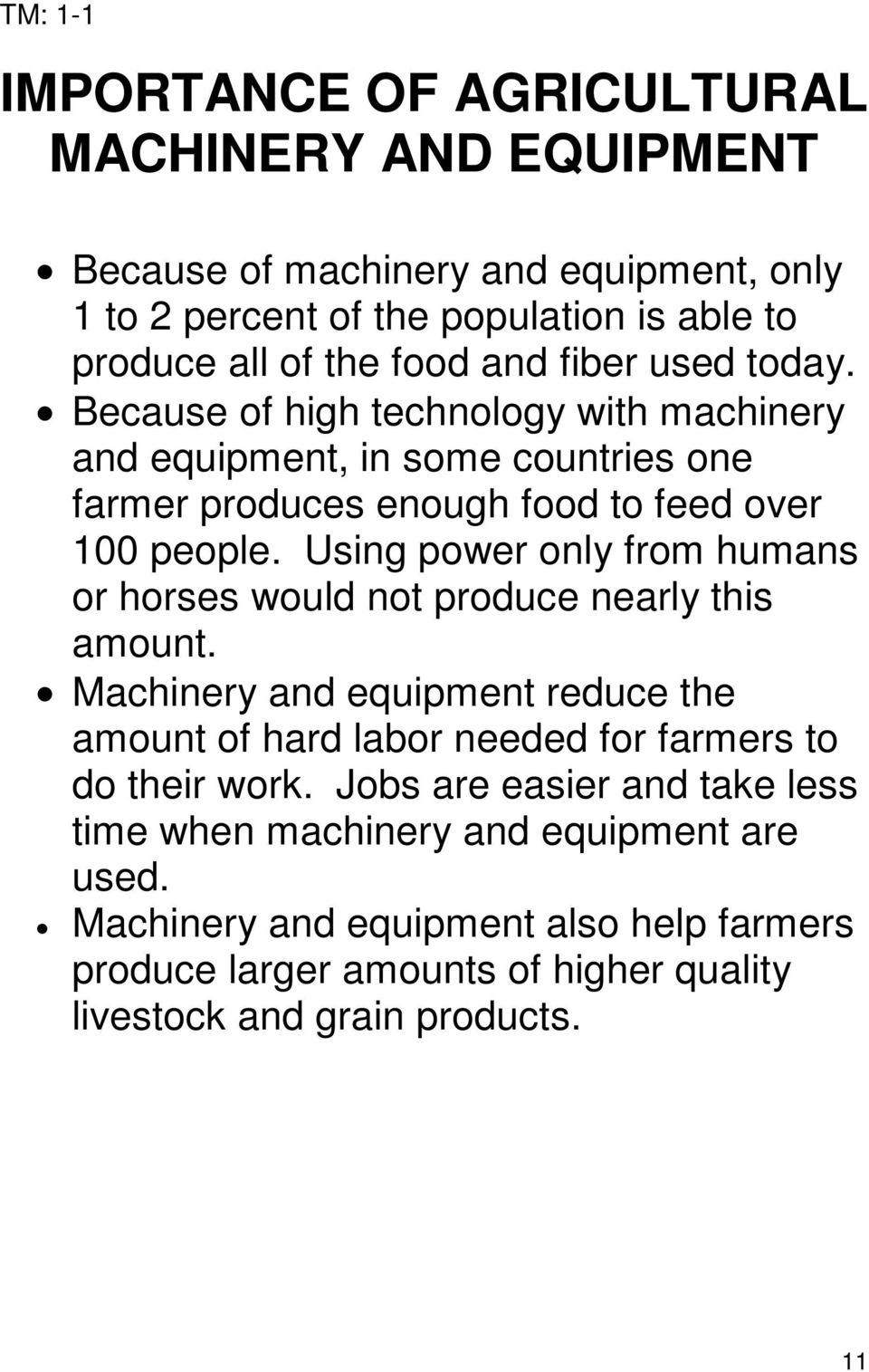 Using power only from humans or horses would not produce nearly this amount. Machinery and equipment reduce the amount of hard labor needed for farmers to do their work.