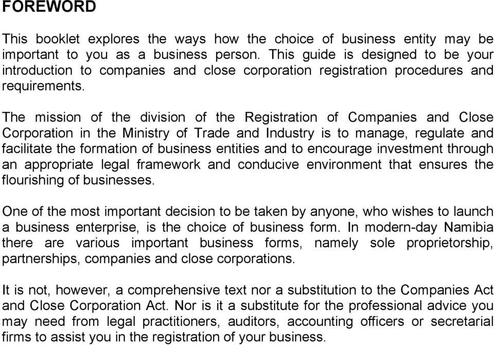 The mission of the division of the Registration of Companies and Close Corporation in the Ministry of Trade and Industry is to manage, regulate and facilitate the formation of business entities and