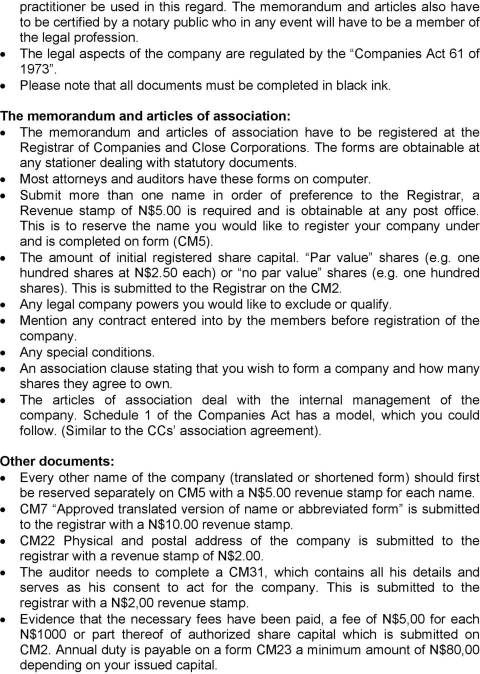 The memorandum and articles of association: The memorandum and articles of association have to be registered at the Registrar of Companies and Close Corporations.