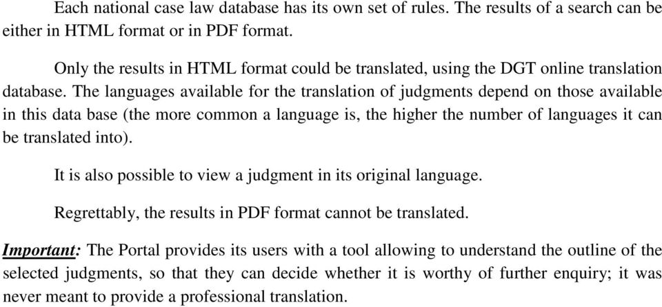 The languages available for the translation of judgments depend on those available in this data base (the more common a language is, the higher the number of languages it can be translated into).