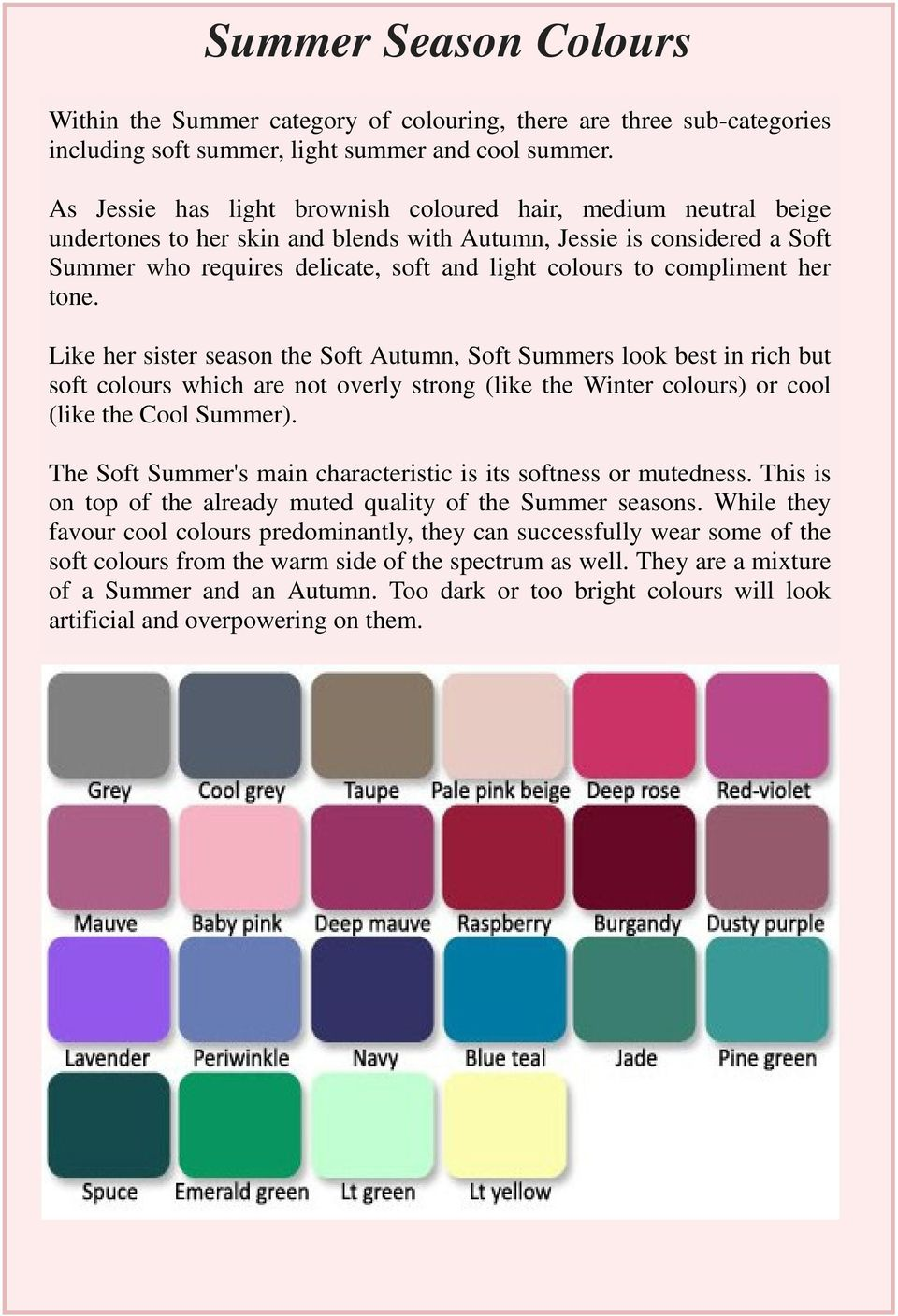 compliment her tone. Like her sister season the Soft Autumn, Soft Summers look best in rich but soft colours which are not overly strong (like the Winter colours) or cool (like the Cool Summer).