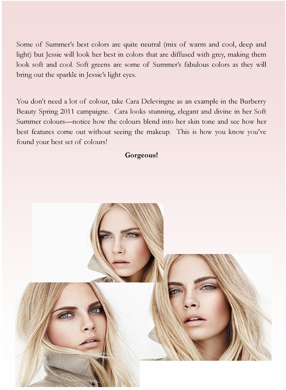 You don't need a lot of colour, take Cara Delevingne as an example in the Burberry Beauty Spring 2011 campaigne.