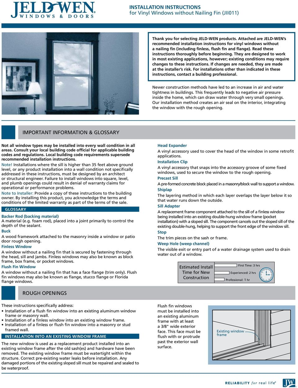 If changes are needed, they are made at the installer s risk. For installations other than indicated in these instructions, contact a building professional.
