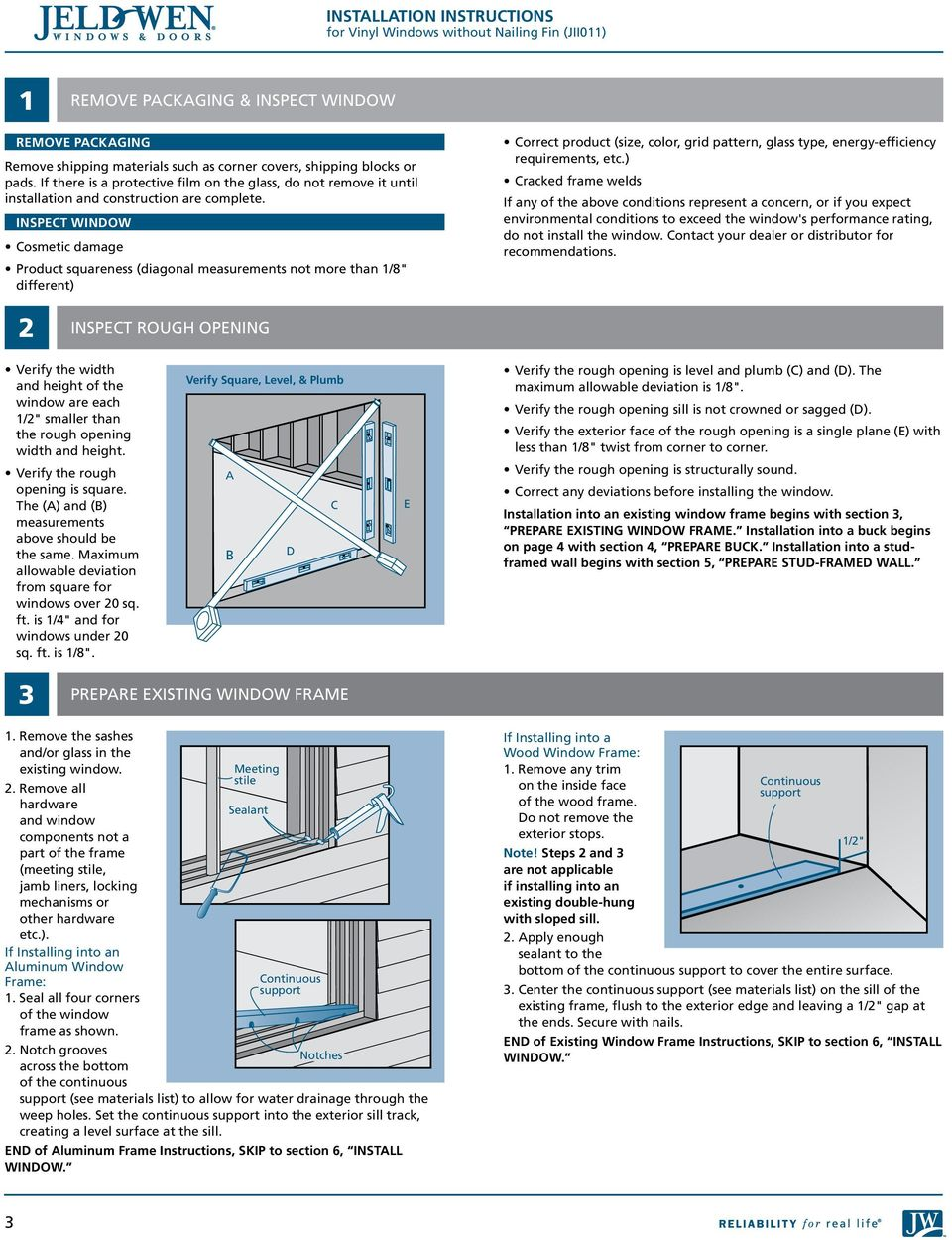 "Inspect window Cosmetic damage Product squareness (diagonal measurements not more than 1/8"" different) Correct product (size, color, grid pattern, glass type, energy-efficiency requirements, etc."