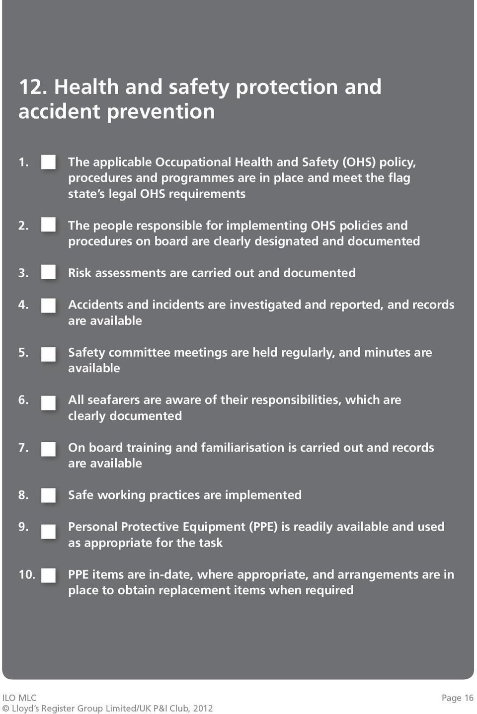 The people responsible for implementing OHS policies and procedures on board are clearly designated and documented 3. Risk assessments are carried out and documented 4.