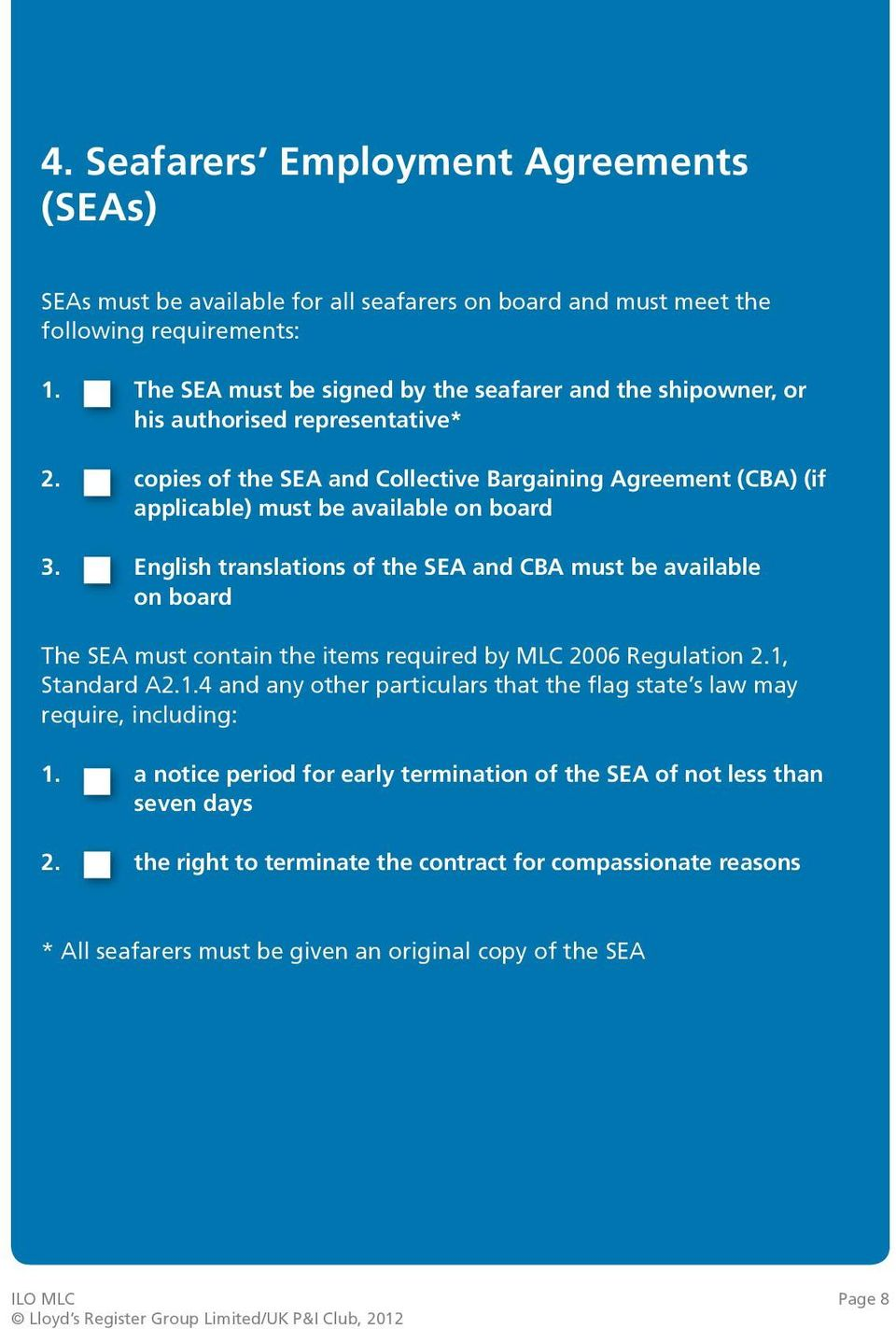 copies of the SEA and Collective Bargaining Agreement (CBA) (if applicable) must be available on board 3.