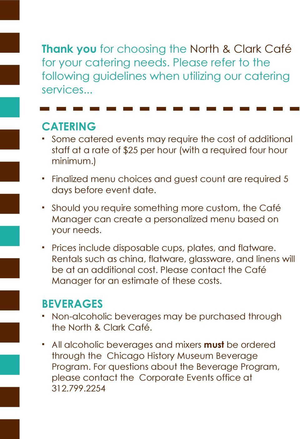 ) Finalized menu choices and guest count are required 5 days before event date. Should you require something more custom, the Café Manager can create a personalized menu based on your needs.