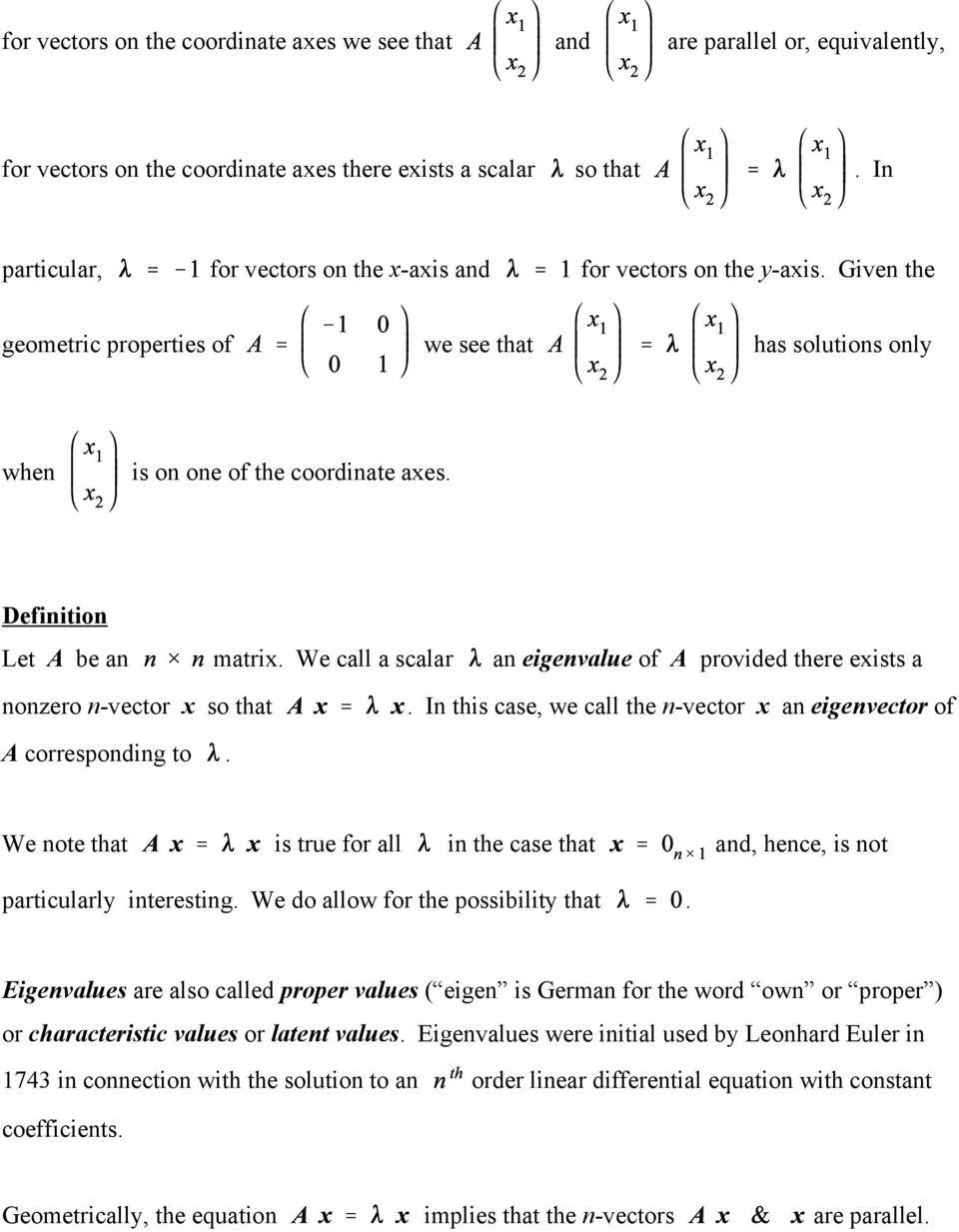 there exists a nonzero n-vector x so that In this case, we call the n-vector x an eigenvector of A corresponding to We note that is true for all in the case that and, hence, is not particularly