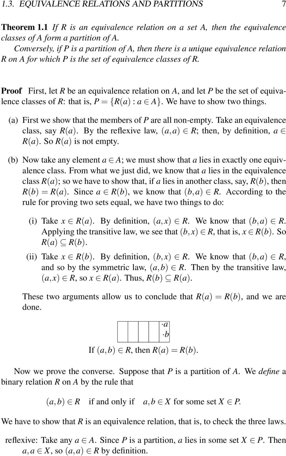 Proof First, let R be an equivalence relation on A, and let P be the set of equivalence classes of R: that is, P = {R(a) : a A}. We have to show two things.
