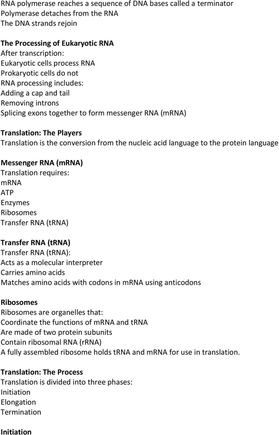 conversion from the nucleic acid language to the protein language Messenger RNA (mrna) Translation requires: mrna ATP Enzymes Ribosomes Transfer RNA (trna) Transfer RNA (trna) Transfer RNA (trna):